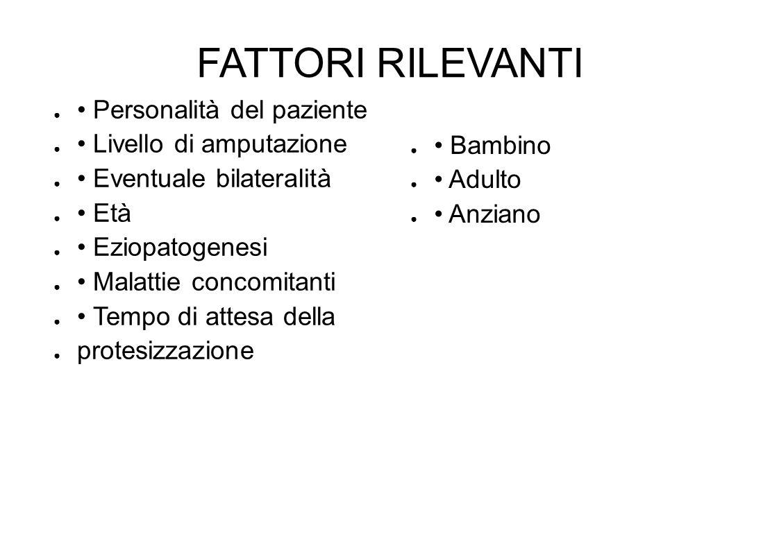 FATTORI RILEVANTI • Personalità del paziente • Livello di amputazione