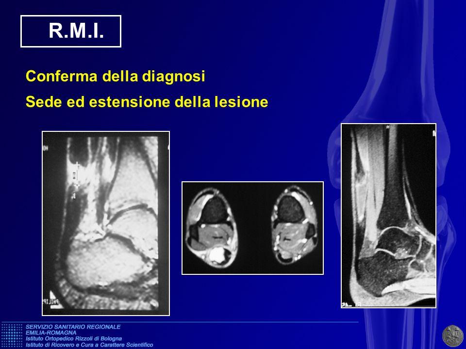 R.M.I. Conferma della diagnosi Sede ed estensione della lesione