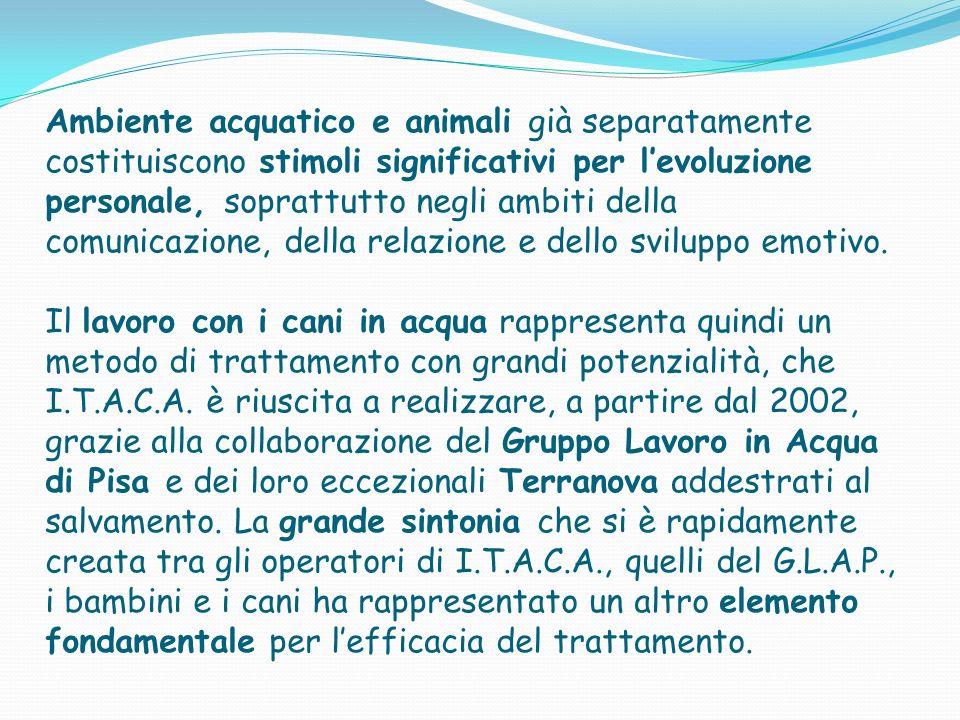 Ambiente acquatico e animali già separatamente costituiscono stimoli significativi per l'evoluzione personale, soprattutto negli ambiti della comunicazione, della relazione e dello sviluppo emotivo.