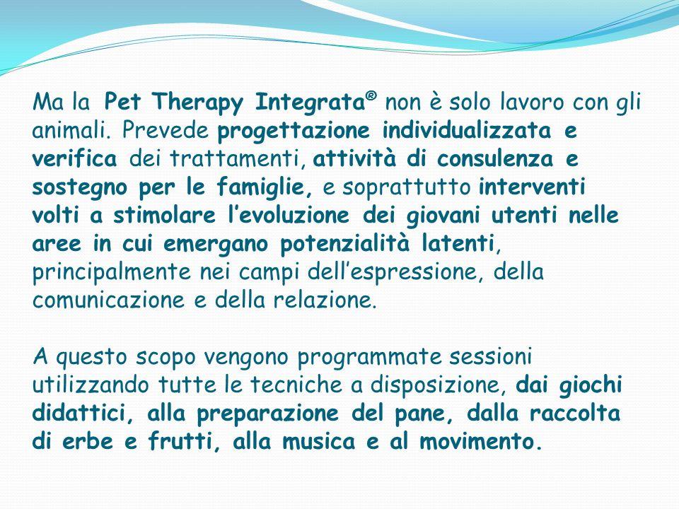 Ma la Pet Therapy Integrata® non è solo lavoro con gli animali