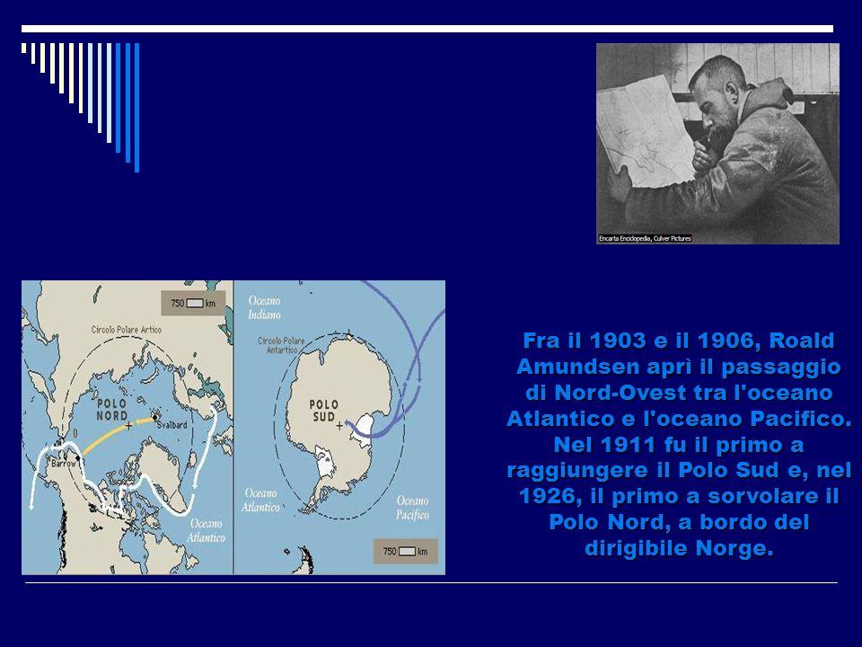 Fra il 1903 e il 1906, Roald Amundsen aprì il passaggio di Nord-Ovest tra l oceano Atlantico e l oceano Pacifico.