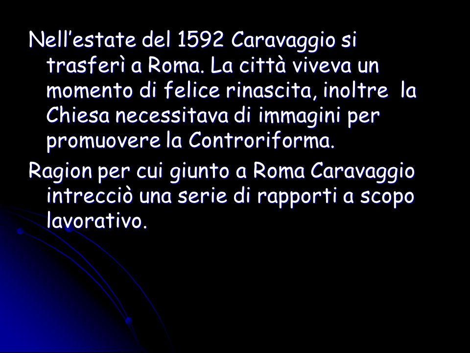 Nell'estate del 1592 Caravaggio si trasferì a Roma