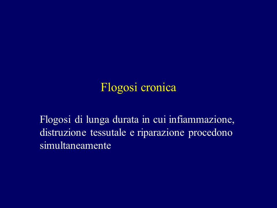 Flogosi cronica Flogosi di lunga durata in cui infiammazione, distruzione tessutale e riparazione procedono simultaneamente.