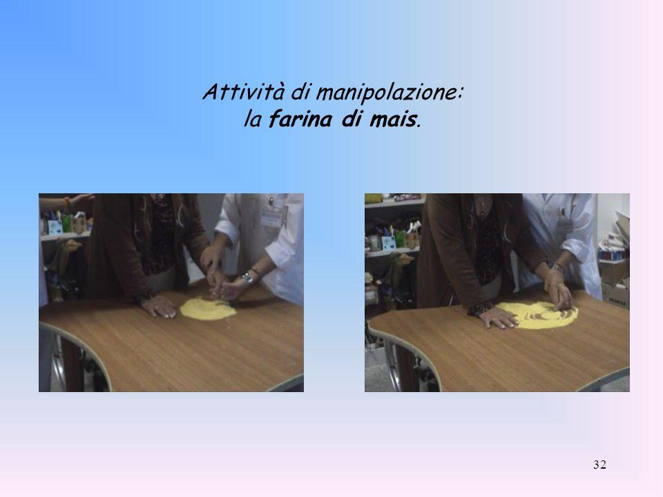 Attività di manipolazione: la farina di mais.