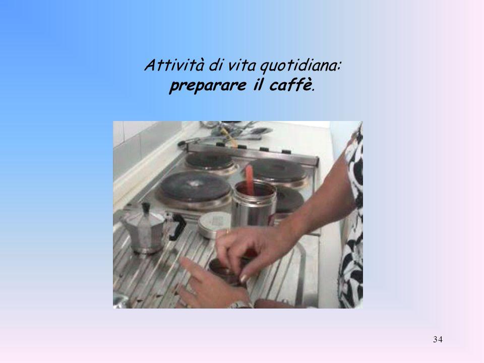 Attività di vita quotidiana: preparare il caffè.