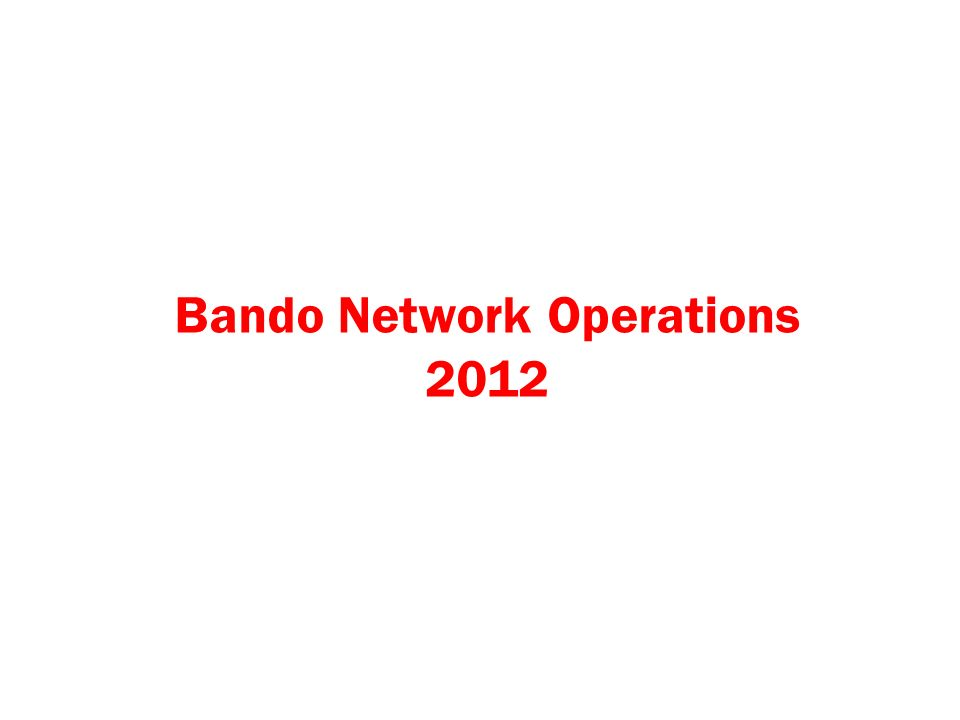 Bando Network Operations 2012
