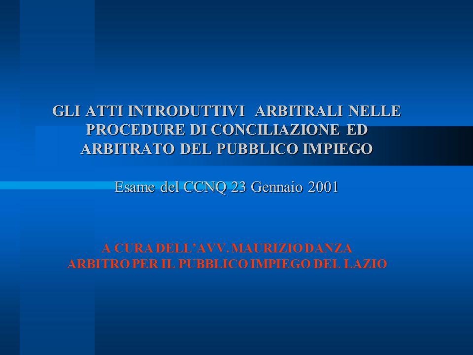 GLI ATTI INTRODUTTIVI ARBITRALI NELLE PROCEDURE DI CONCILIAZIONE ED ARBITRATO DEL PUBBLICO IMPIEGO Esame del CCNQ 23 Gennaio 2001