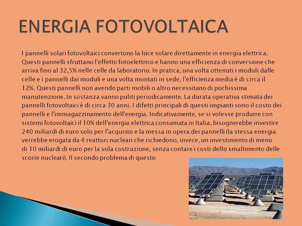 ENERGIA FOTOVOLTAICAI pannelli solari fotovoltaici convertono la luce solare direttamente in energia elettrica.
