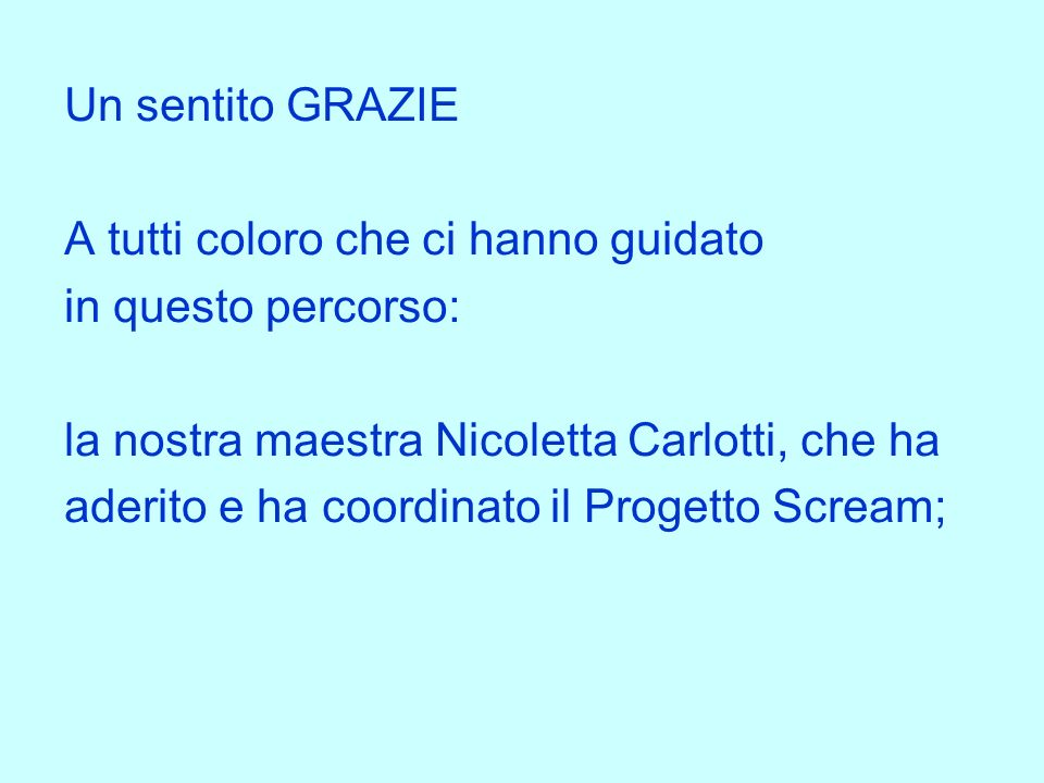 Un sentito GRAZIE A tutti coloro che ci hanno guidato. in questo percorso: la nostra maestra Nicoletta Carlotti, che ha.