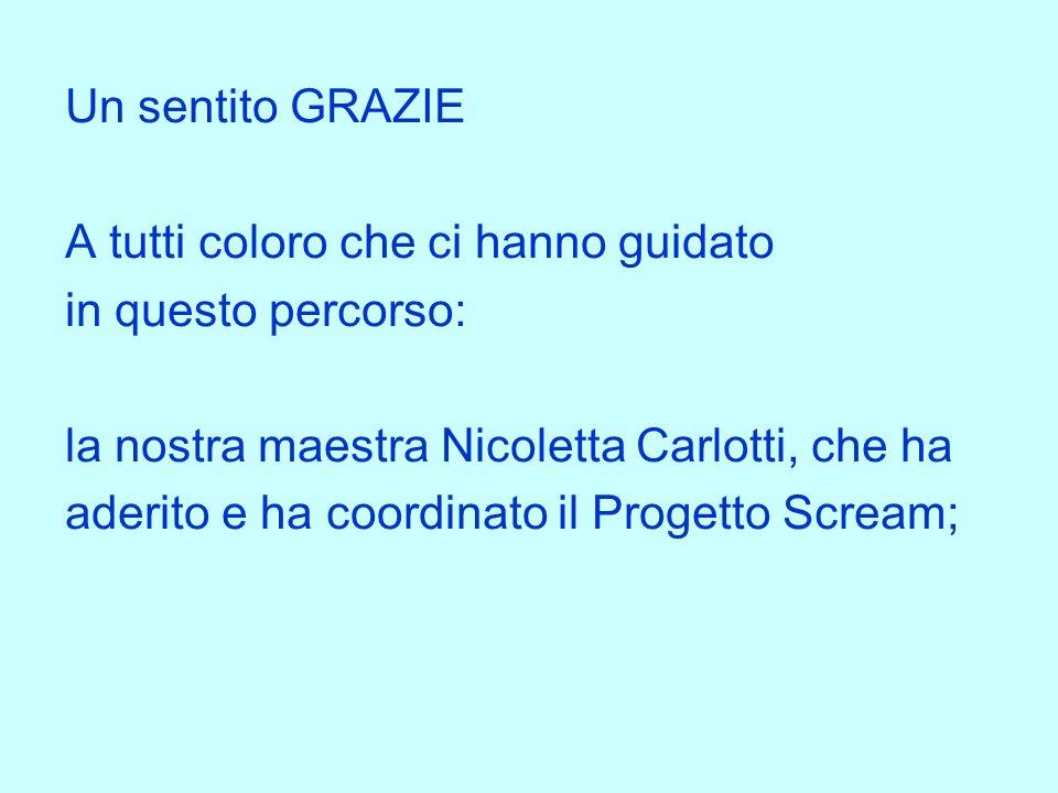Un sentito GRAZIEA tutti coloro che ci hanno guidato. in questo percorso: la nostra maestra Nicoletta Carlotti, che ha.