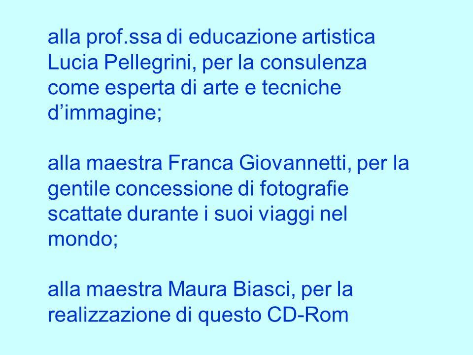 alla prof.ssa di educazione artistica Lucia Pellegrini, per la consulenza come esperta di arte e tecniche d'immagine;