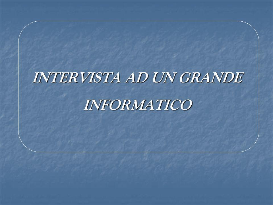 INTERVISTA AD UN GRANDE INFORMATICO