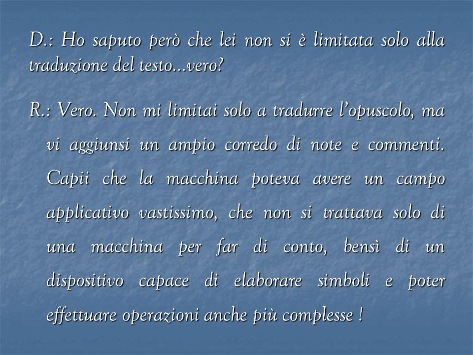 D.: Ho saputo però che lei non si è limitata solo alla traduzione del testo…vero