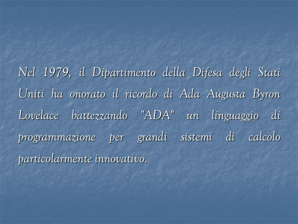 Nel 1979, il Dipartimento della Difesa degli Stati Uniti ha onorato il ricordo di Ada Augusta Byron Lovelace battezzando ADA un linguaggio di programmazione per grandi sistemi di calcolo particolarmente innovativo.