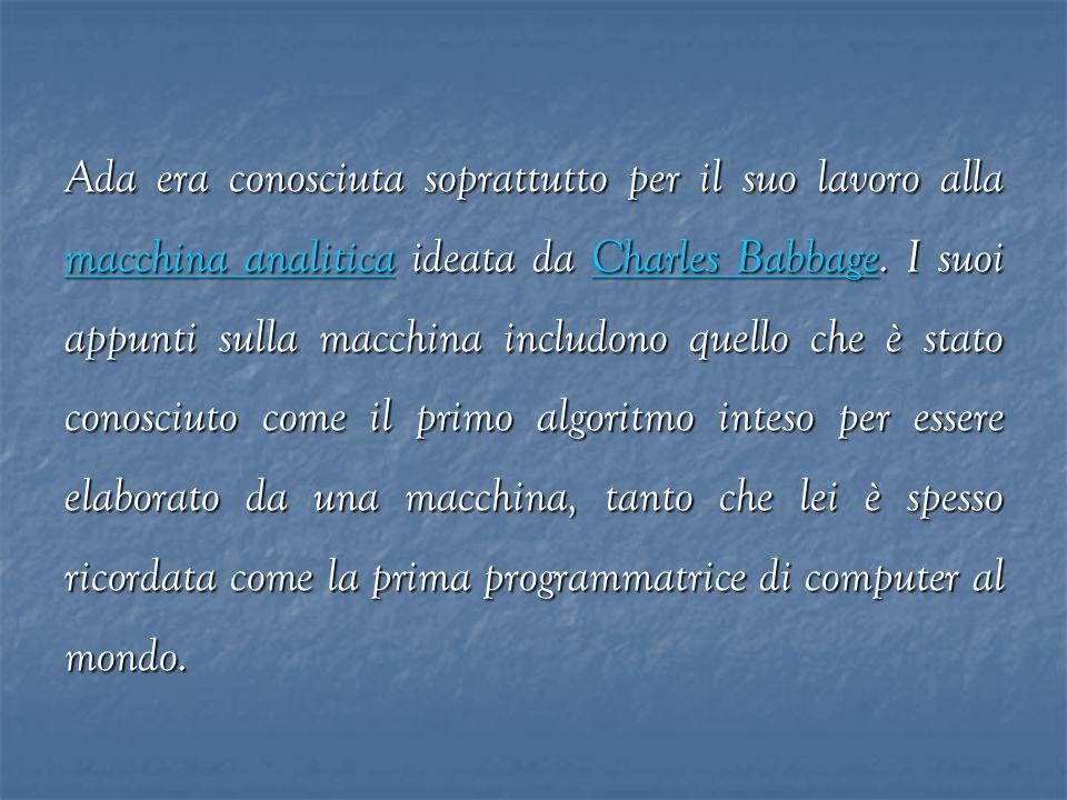 Ada era conosciuta soprattutto per il suo lavoro alla macchina analitica ideata da Charles Babbage.