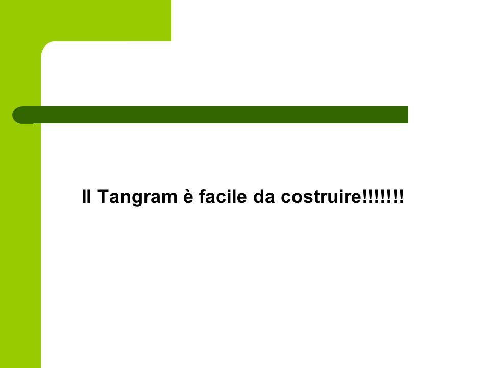 Il Tangram è facile da costruire!!!!!!!