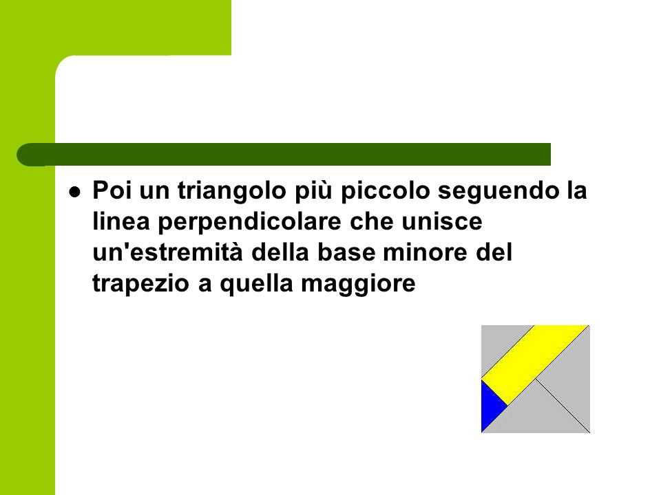 Poi un triangolo più piccolo seguendo la linea perpendicolare che unisce un estremità della base minore del trapezio a quella maggiore