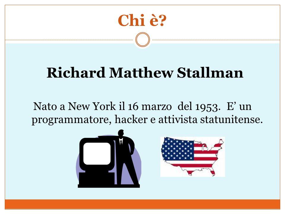 Chi è. Richard Matthew Stallman Nato a New York il 16 marzo del 1953.