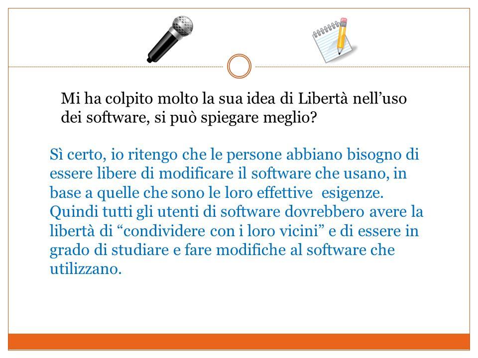 Mi ha colpito molto la sua idea di Libertà nell'uso dei software, si può spiegare meglio