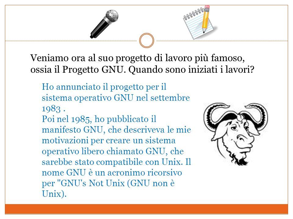 Veniamo ora al suo progetto di lavoro più famoso, ossia il Progetto GNU. Quando sono iniziati i lavori