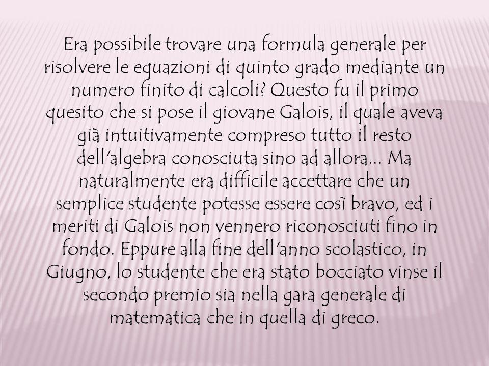 Era possibile trovare una formula generale per risolvere le equazioni di quinto grado mediante un numero finito di calcoli.