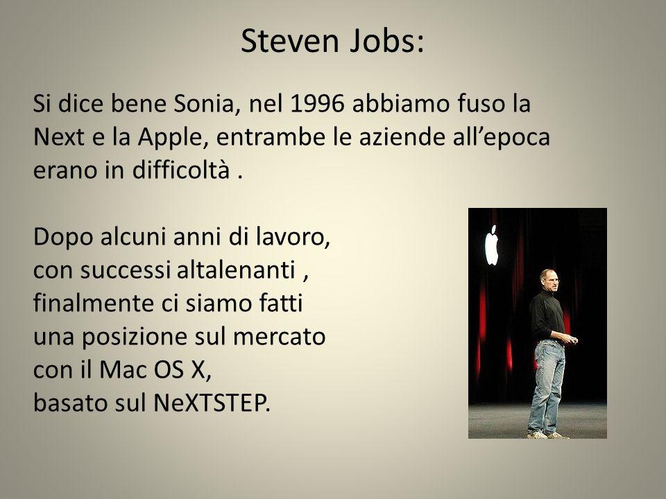 Steven Jobs: Si dice bene Sonia, nel 1996 abbiamo fuso la