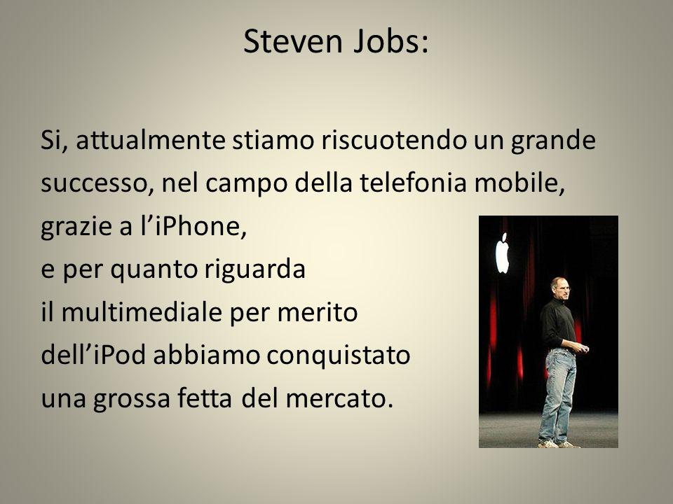 Steven Jobs: Si, attualmente stiamo riscuotendo un grande
