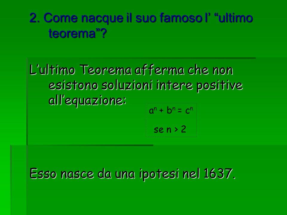 2. Come nacque il suo famoso l' ultimo teorema