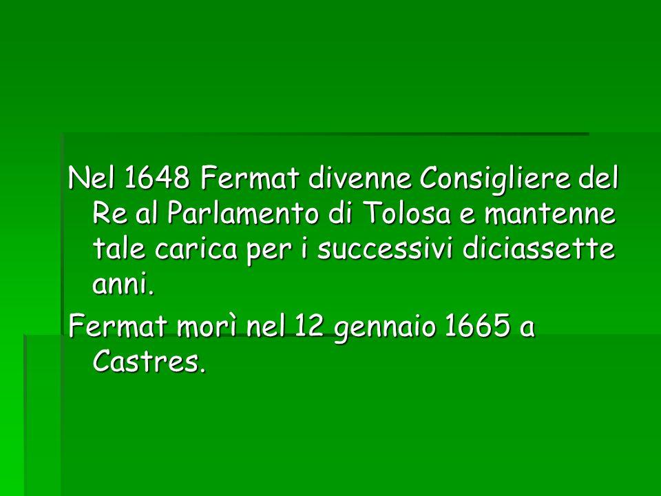 Nel 1648 Fermat divenne Consigliere del Re al Parlamento di Tolosa e mantenne tale carica per i successivi diciassette anni.