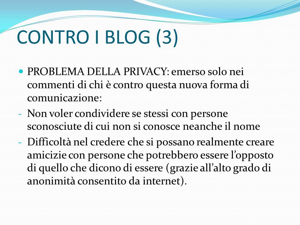 CONTRO I BLOG (3) PROBLEMA DELLA PRIVACY: emerso solo nei commenti di chi è contro questa nuova forma di comunicazione: