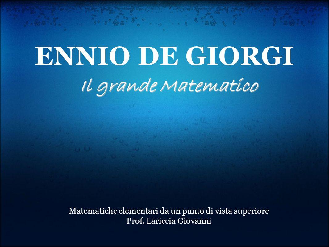 ENNIO DE GIORGI Il grande Matematico