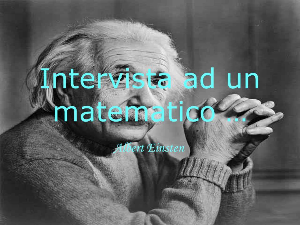 Intervista ad un matematico …