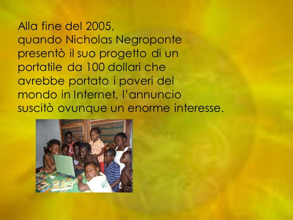 Alla fine del 2005, quando Nicholas Negroponte. presentò il suo progetto di un. portatile da 100 dollari che.