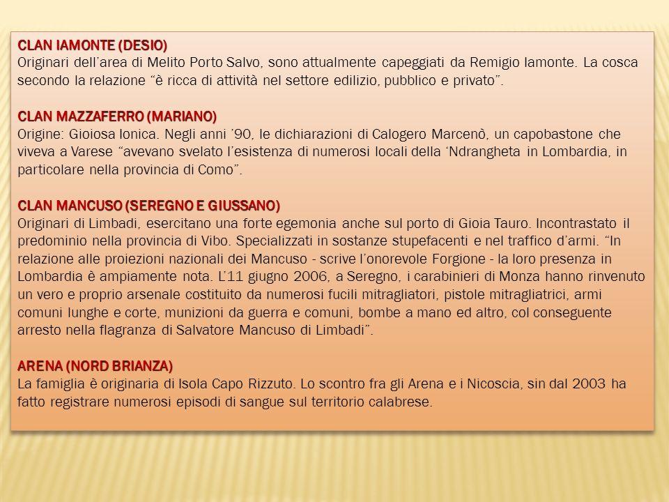 CLAN IAMONTE (DESIO) Originari dell'area di Melito Porto Salvo, sono attualmente capeggiati da Remigio Iamonte. La cosca secondo la relazione è ricca di attività nel settore edilizio, pubblico e privato .