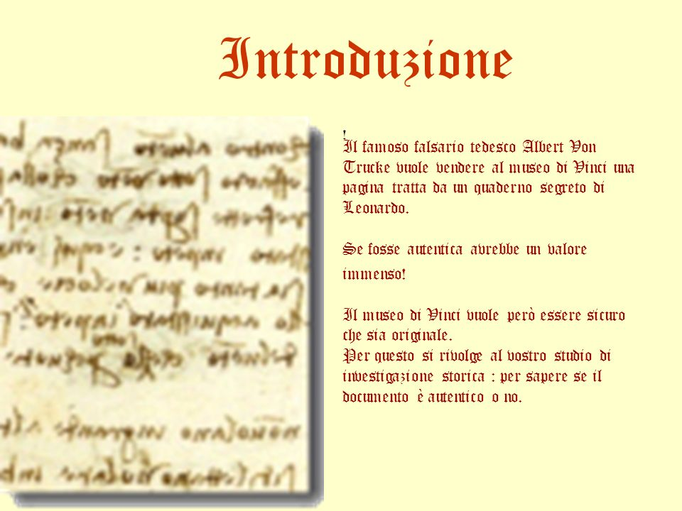 Introduzione ! Il famoso falsario tedesco Albert Von Trucke vuole vendere al museo di Vinci una pagina tratta da un quaderno segreto di Leonardo.
