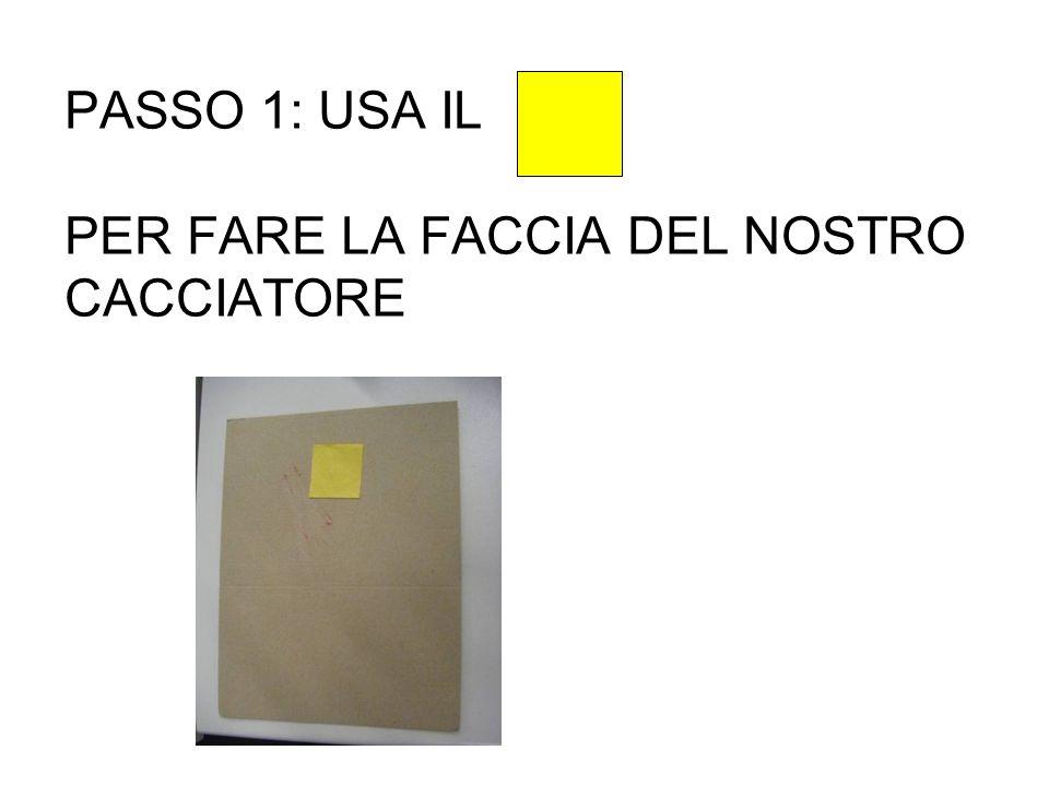 PASSO 1: USA IL PER FARE LA FACCIA DEL NOSTRO CACCIATORE