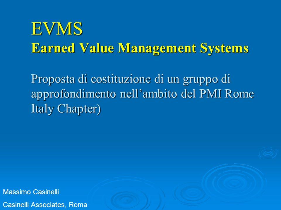 EVMS Earned Value Management Systems Proposta di costituzione di un gruppo di approfondimento nell'ambito del PMI Rome Italy Chapter)
