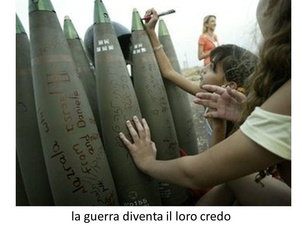 la guerra diventa il loro credo