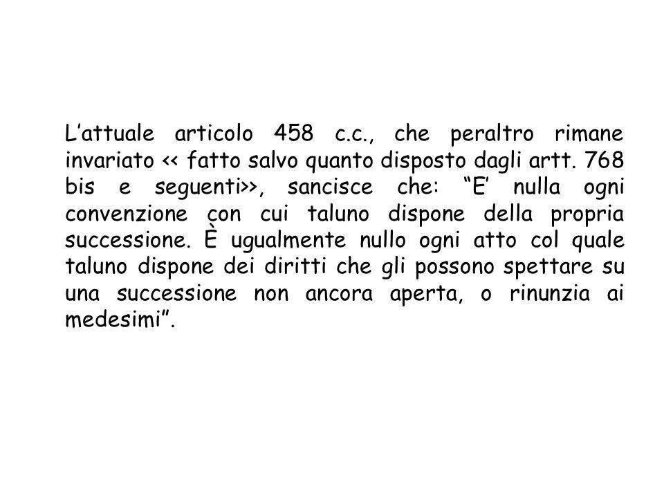 L'attuale articolo 458 c.c., che peraltro rimane invariato << fatto salvo quanto disposto dagli artt.