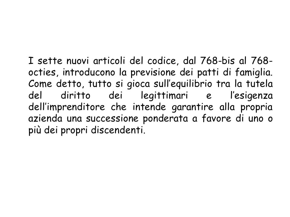 I sette nuovi articoli del codice, dal 768-bis al 768- octies, introducono la previsione dei patti di famiglia.