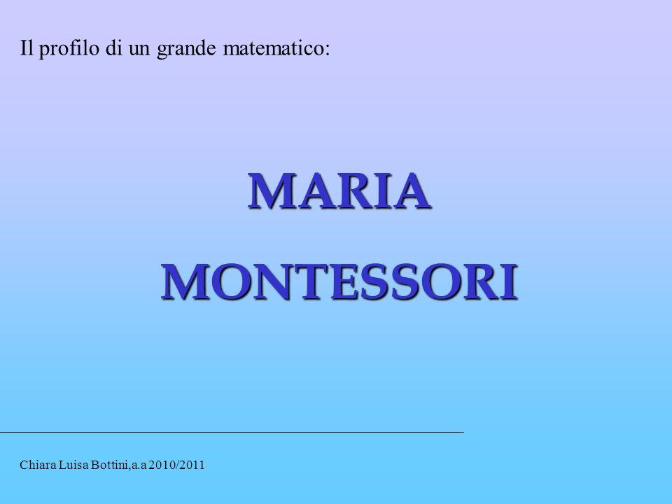 MARIA MONTESSORI Il profilo di un grande matematico:
