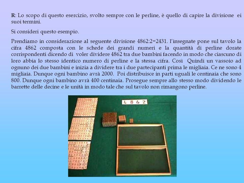 R: Lo scopo di questo esercizio, svolto sempre con le perline, è quello di capire la divisione ei suoi termini.