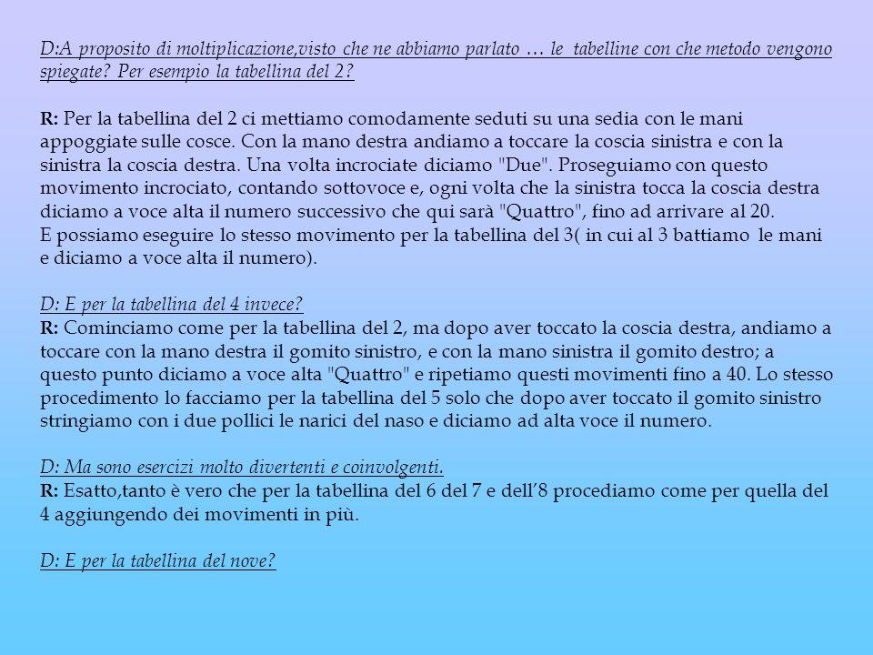 D:A proposito di moltiplicazione,visto che ne abbiamo parlato … le tabelline con che metodo vengono spiegate Per esempio la tabellina del 2