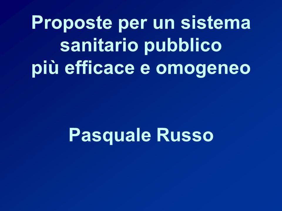 Proposte per un sistema sanitario pubblico più efficace e omogeneo Pasquale Russo