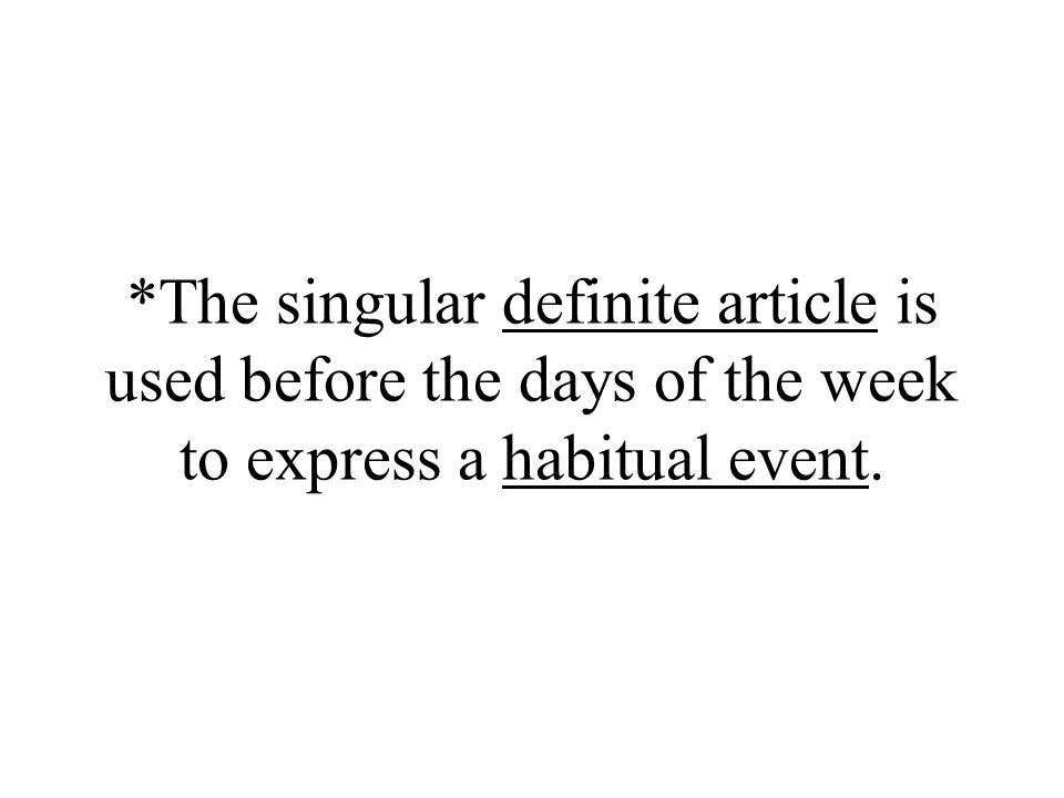*The singular definite article is used before the days of the week to express a habitual event.