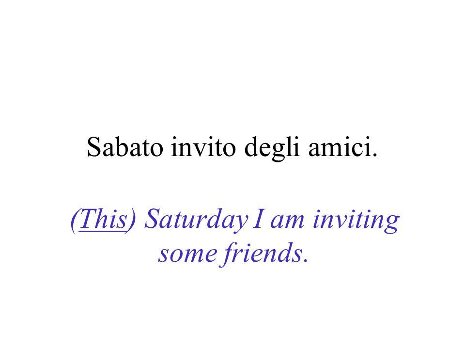 Sabato invito degli amici.