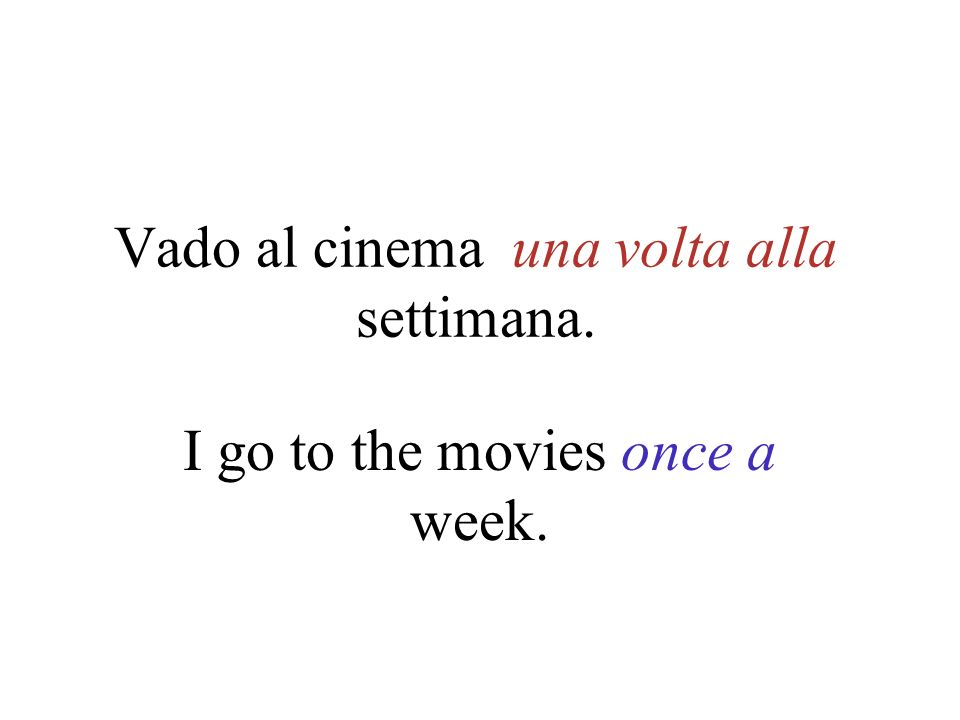Vado al cinema una volta alla settimana.