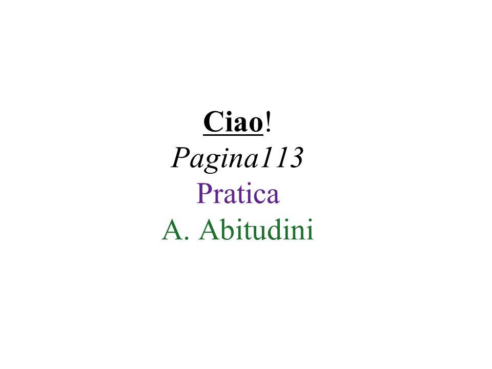 Ciao! Pagina113 Pratica A. Abitudini