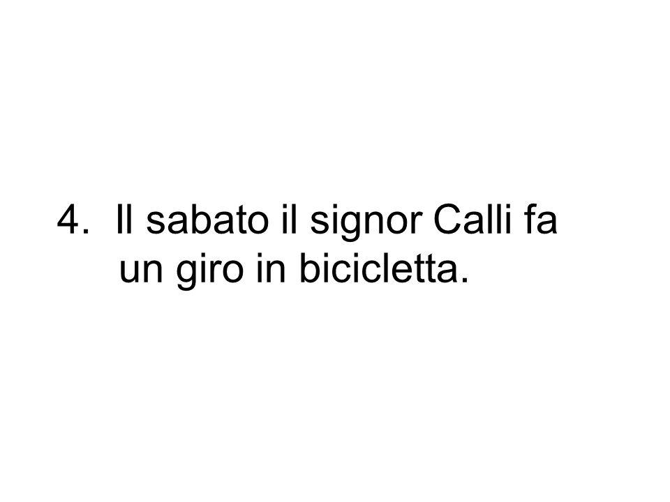 4. Il sabato il signor Calli fa un giro in bicicletta.