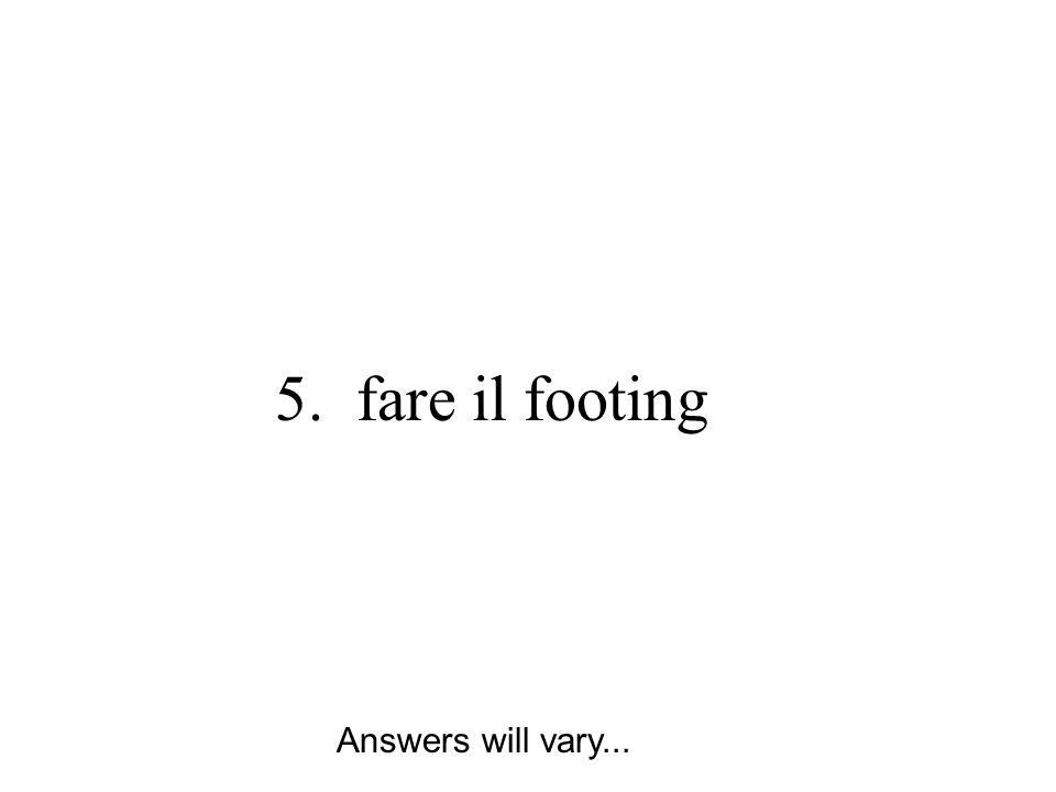 5. fare il footing Answers will vary...